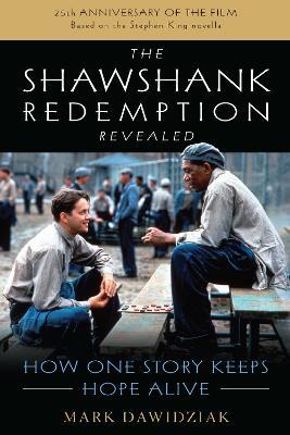 The Shawshank Redemption Revealed: How One Story Keeps Hope Alive by Mark Dawidziak