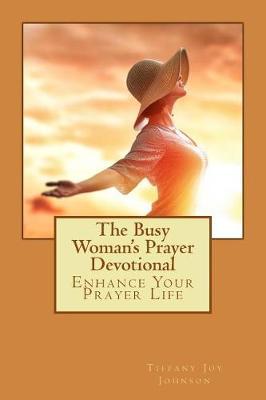 The Busy Woman's Prayer Devotional by Tiffany Joy Johnson
