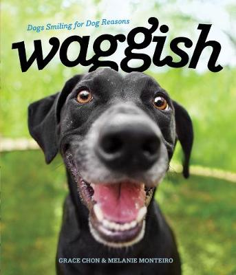 Waggish - Dogs Smiling for Dog Reasons by Grace Chon