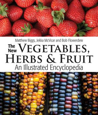 New Vegetables, Herbs and Fruit by Matthew Biggs