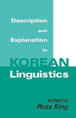Description and Explanation in Korean Linguistics (Cornell East Asia Series) by Ross King