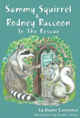 Sammy Squirrel & Rodney Raccoon to the Rescue by Duane Lawrence