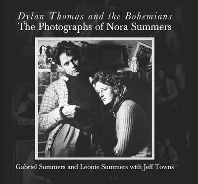 Dylan Thomas and the Bohemians by Gabriel Summers