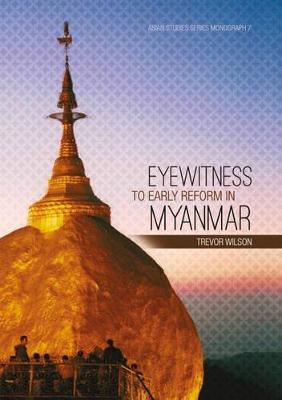 Eyewitness to Early Reform in Myanmar by Trevor Wilson
