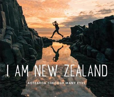 I Am New Zealand: Aotearoa Through Many Eyes by Various Authors