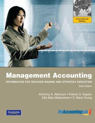 Management Accounting:Information for Decision-Making and Strategy Execution by Anthony Atkinson