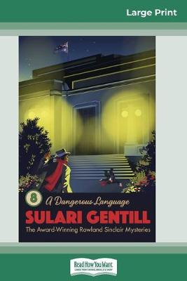 A Dangerous Language: Book 8 in the Rowland Sinclair Mystery Series (16pt Large Print Edition) by Sulari Gentill