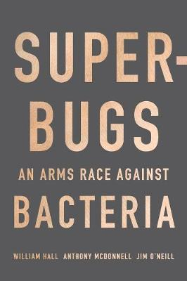Superbugs: An Arms Race Against Bacteria by William Hall