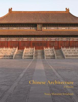 Chinese Architecture: A History by Nancy Steinhardt