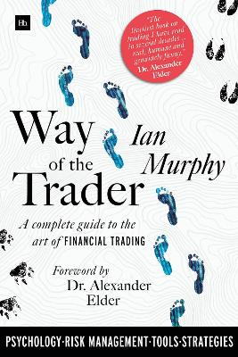 Way of the Trader: A complete guide to the art of financial trading by Ian Murphy