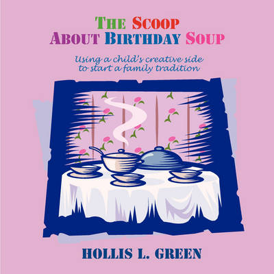 The Scoop About Birthday Soup by Hollis Lynn Green