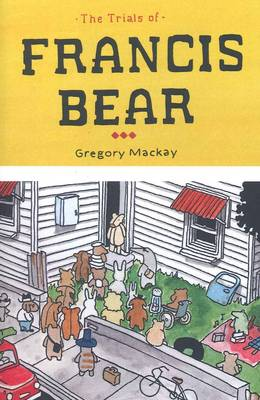 The Trials of Francis Bear by Gregory Mackay