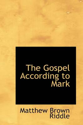 The Gospel According to Mark by Matthew Brown Riddle