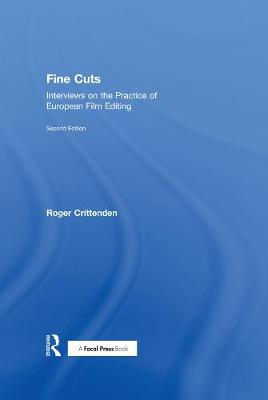Fine Cuts: Interviews on the Practice of European Film Editing by Roger Crittenden