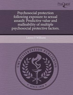 Psychosocial Protection Following Exposure to Sexual Assault: Predictive Value and Malleability of Multiple Psychosocial Protective Factors by Lauren Williams