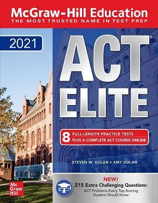 McGraw-Hill Education ACT ELITE 2021 by Steven Dulan