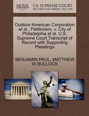 Outdoor American Corporation et al., Petitioners, V. City of Philadelphia et al. U.S. Supreme Court Transcript of Record with Supporting Pleadings by Paul Benjamin