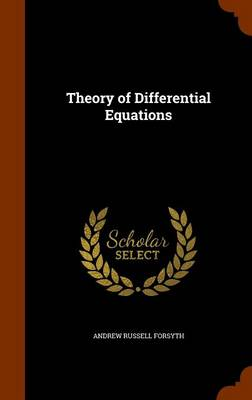 Theory of Differential Equations by Andrew Russell Forsyth