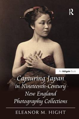 Capturing Japan in Nineteenth Century New England Photography Collections by Eleanor M. Hight