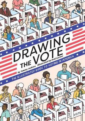 Drawing the Vote: An Illustrated Guide to Voting in America by Tommy Jenkins
