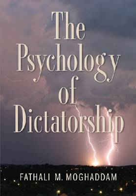 The Psychology of Dictatorship by Fathali M. Moghaddam