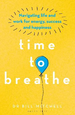 Time to Breathe: Navigating Life and Work for Energy, Success and Happiness by Dr Bill Mitchell