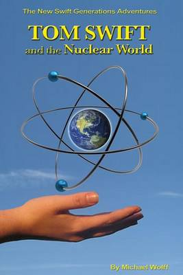 Tom Swift and the Nuclear World by Michael Wolff