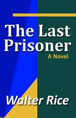 Last Prisoner by Walter Rice