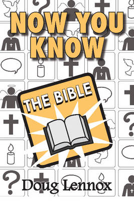 Now You Know The Bible by Doug Lennox