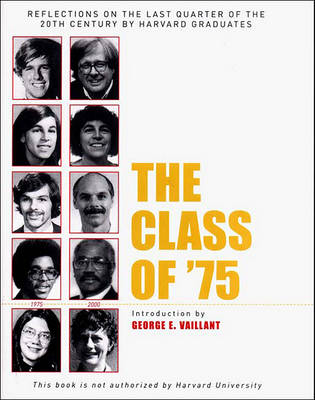 The Class of '75: Reflections on the Last Quarter of the 20th Century by Harvard Graduates by George E. Vaillant