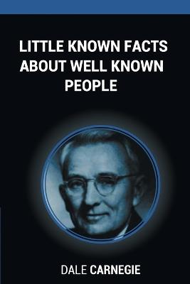 Little Known Facts about Well Known People by Dale Carnegie