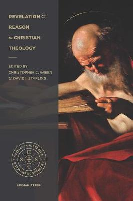 Revelation and Reason in Christian Theology by Christopher C Green