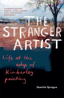 The Stranger Artist: Life at the edge of Kimberley painting book