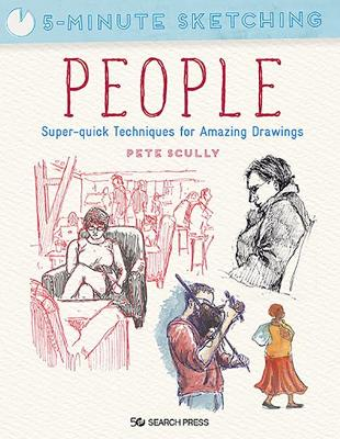 5-Minute Sketching: People: Super-Quick Techniques for Amazing Drawings book