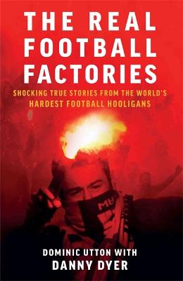 Real Football Factories by Dominic Utton