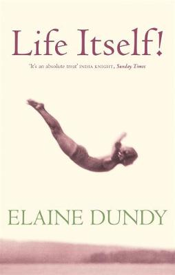 Life Itself! by Elaine Dundy