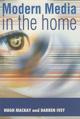 Modern Media in the Home: An Ethnographic Study by Hugh Mackay