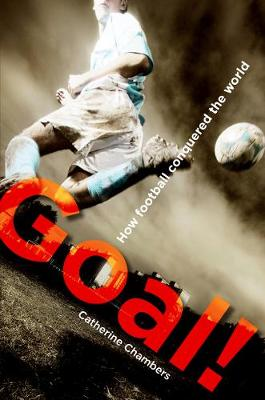 Goal! How Football Conquered The World by Catherine Chambers