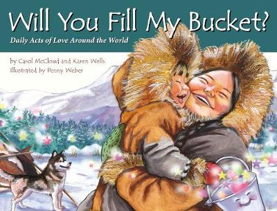 Will You Fill My Bucket? Daily Acts Of Love Around The World by Carol McCloud