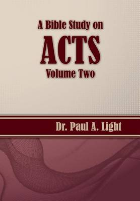 A Bible Study on Acts, Volume Two by Paul a Light