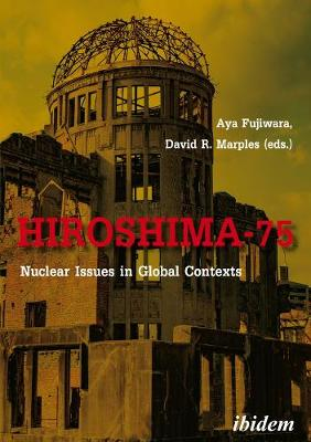 Hiroshima-75 - Nuclear Issues in Global Contexts book
