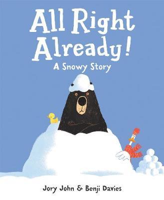 All Right Already!: A Snowy Story by Jory John