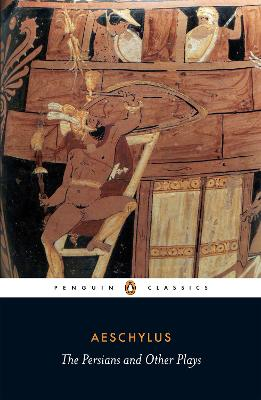 The Persians and Other Plays: The Persians / Prometheus Bound / Seven Against Thebes / The Suppliants by Aeschylus