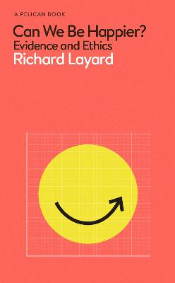 Can We Be Happier?: Evidence and Ethics by Richard Layard