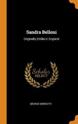 Sandra Belloni: Originally Emilia in England by George Meredith