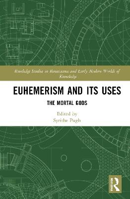 Euhemerism and Its Uses: The Mortal Gods book