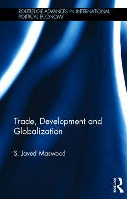 Trade, Development and Globalization by Syed Javed Maswood