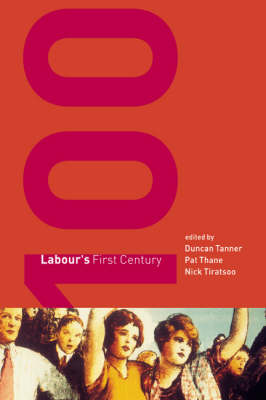Labour's First Century by Duncan Tanner