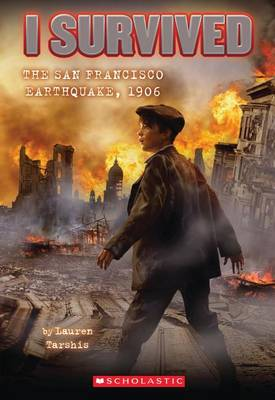 I Survived the San Francisco Earthquake, 1906 by Lauren Tarshis
