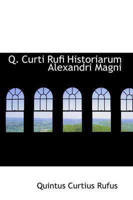 Q. Curti Rufi Historiarum Alexandri Magni by Quintus Curtius Rufus